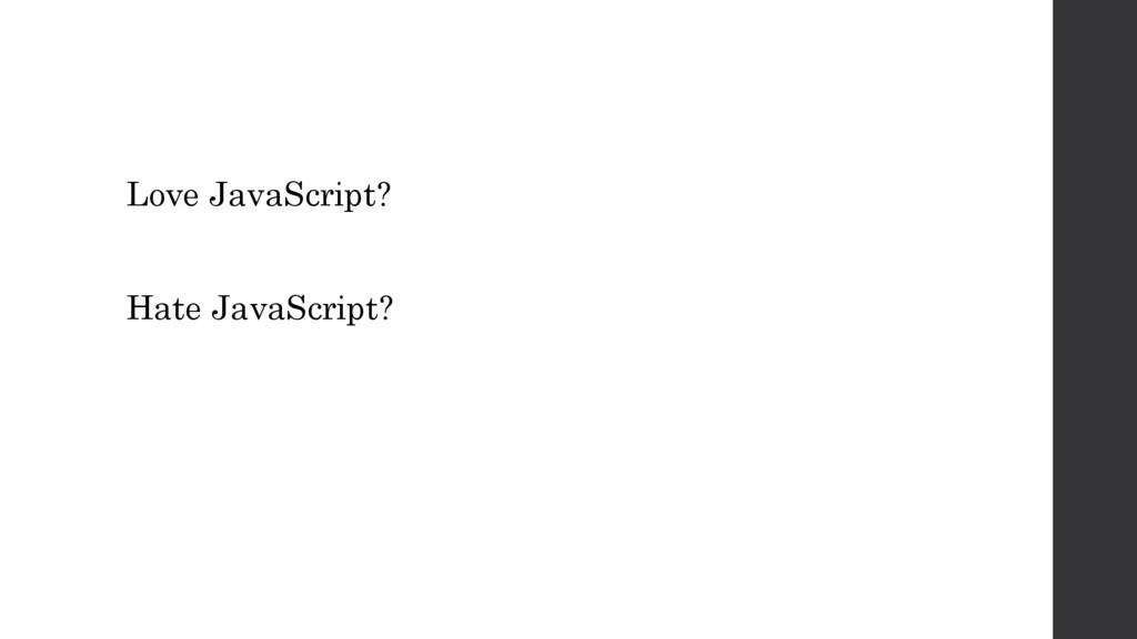 Love JavaScript? Hate JavaScript?