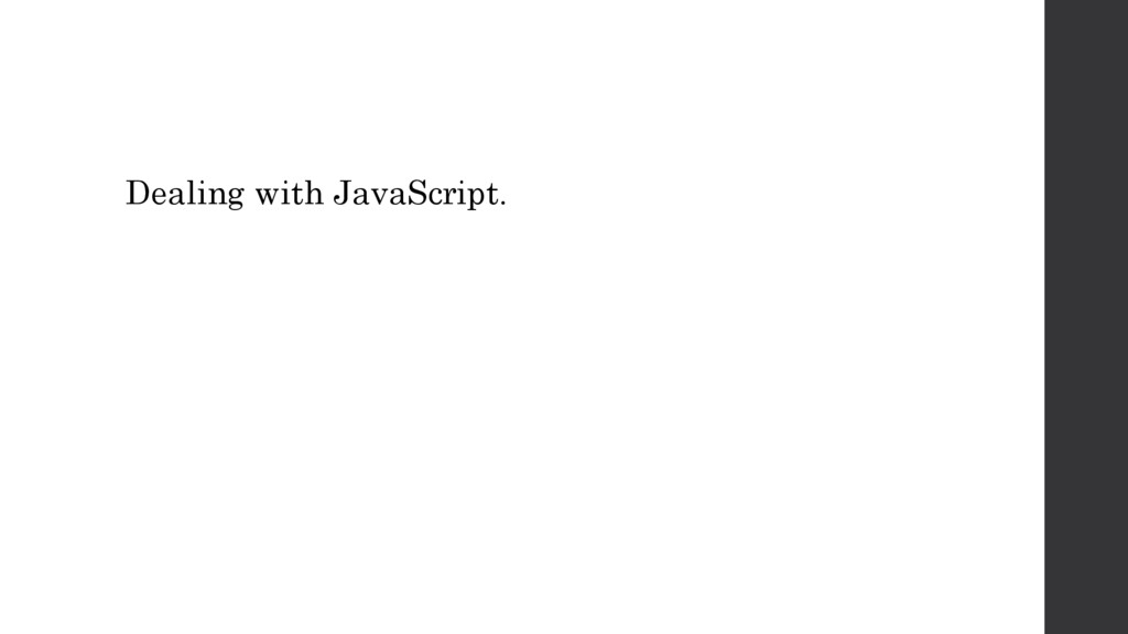 Dealing with JavaScript.
