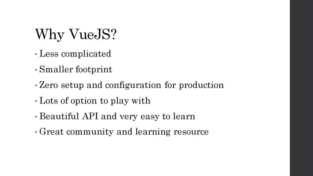 Why VueJS? • Less complicated • Smaller footpri...
