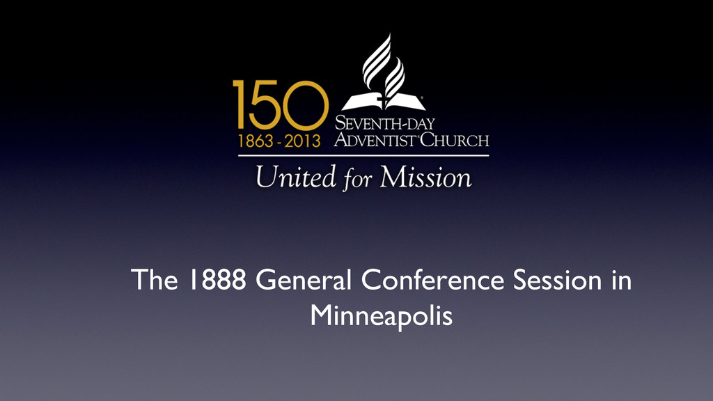 The 1888 General Conference Session in Minneapo...