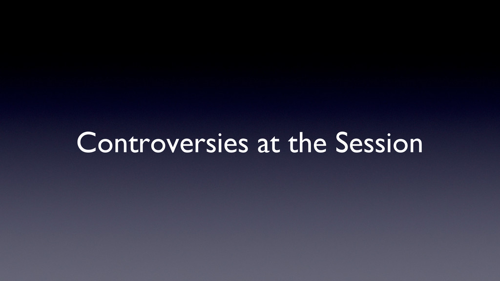Controversies at the Session