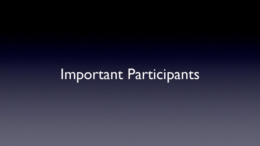 Important Participants
