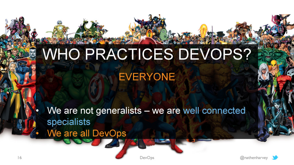 WHO PRACTICES DEVOPS? EVERYONE • We are not ge...