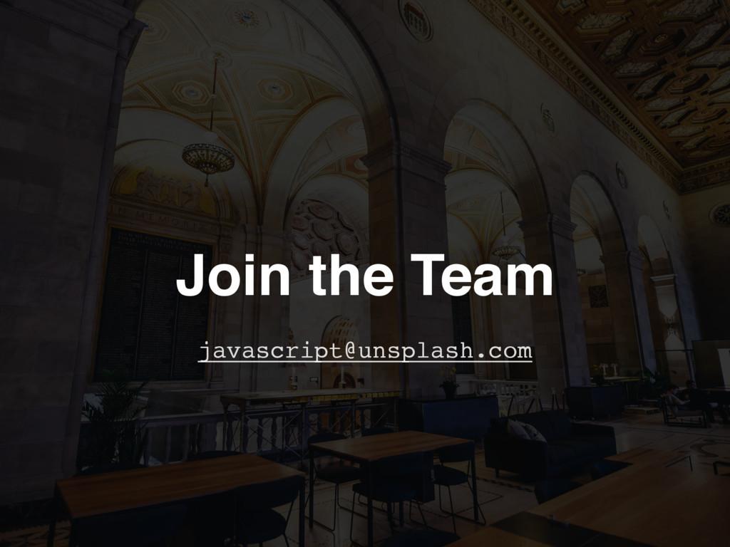 Join the Team javascript@unsplash.com