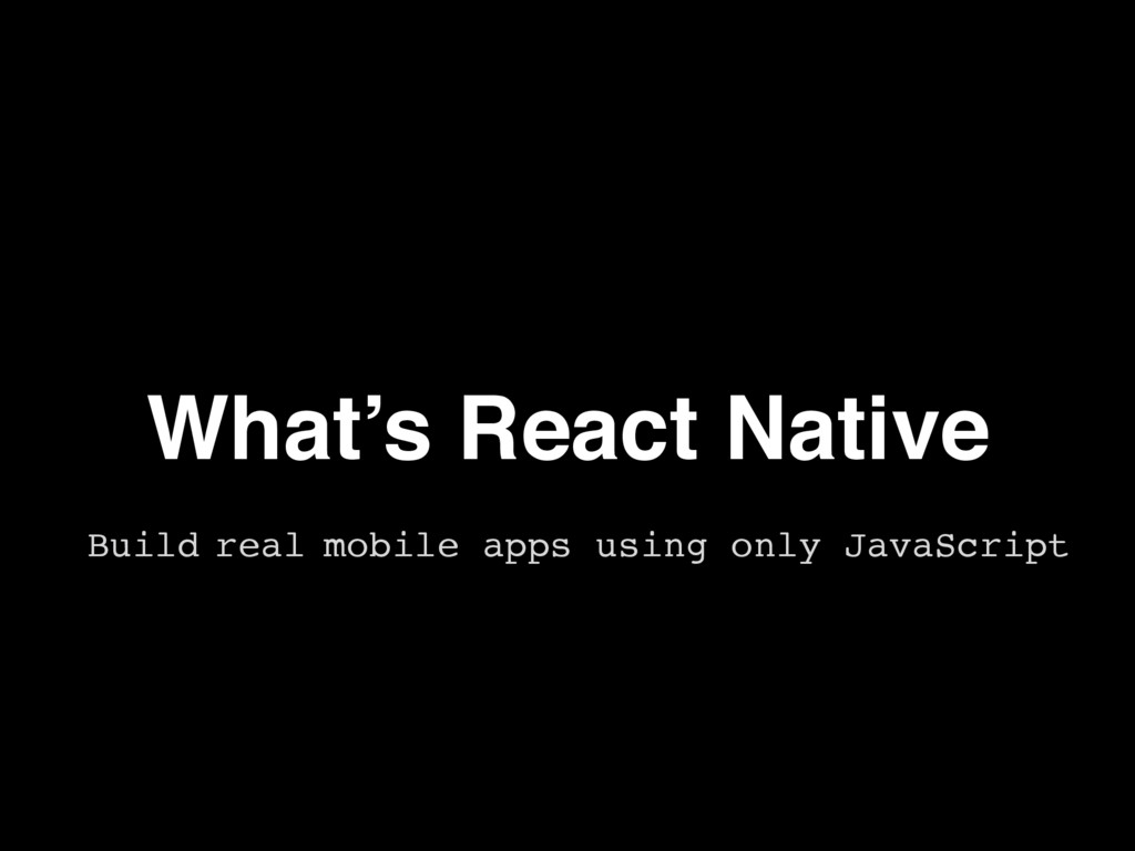 What's React Native Build mobile apps using onl...