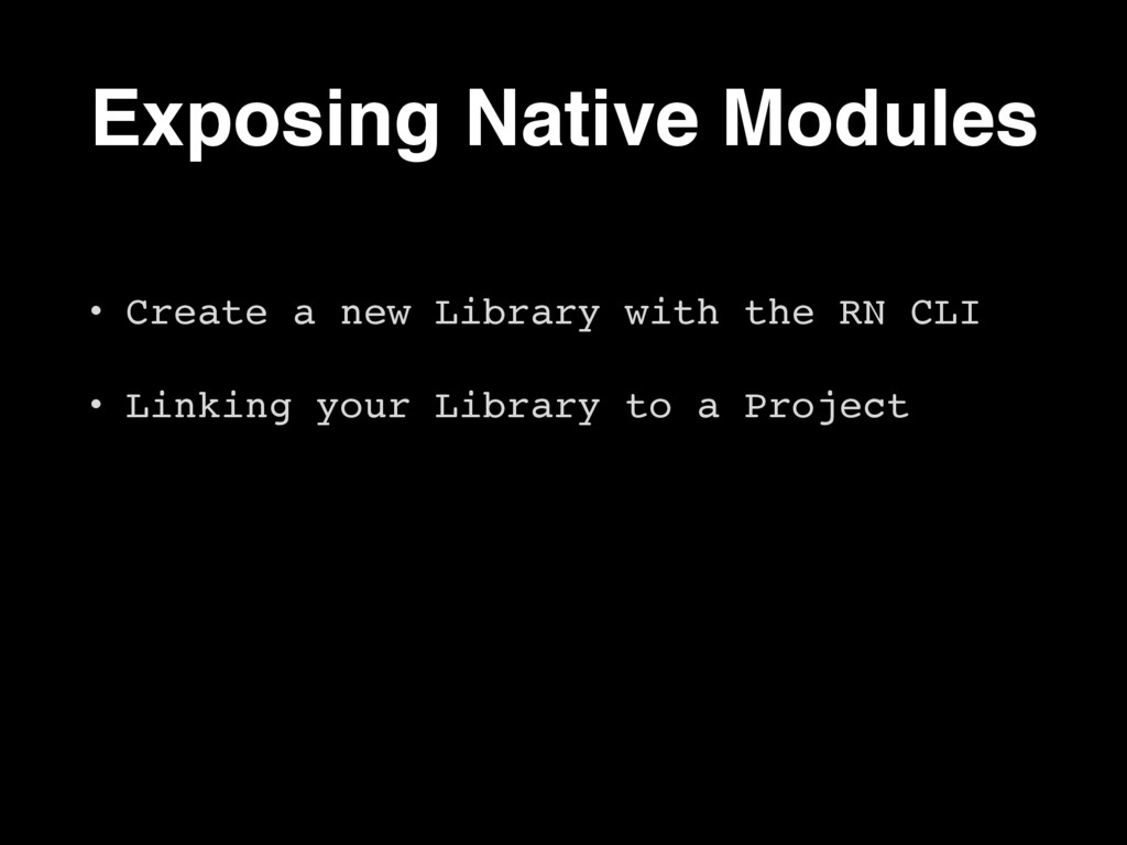 Exposing Native Modules • Create a new Library ...