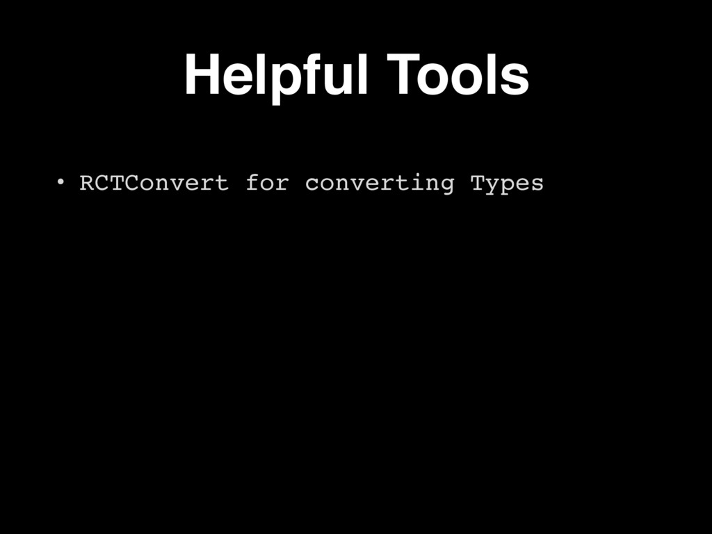 Helpful Tools • RCTConvert for converting Types
