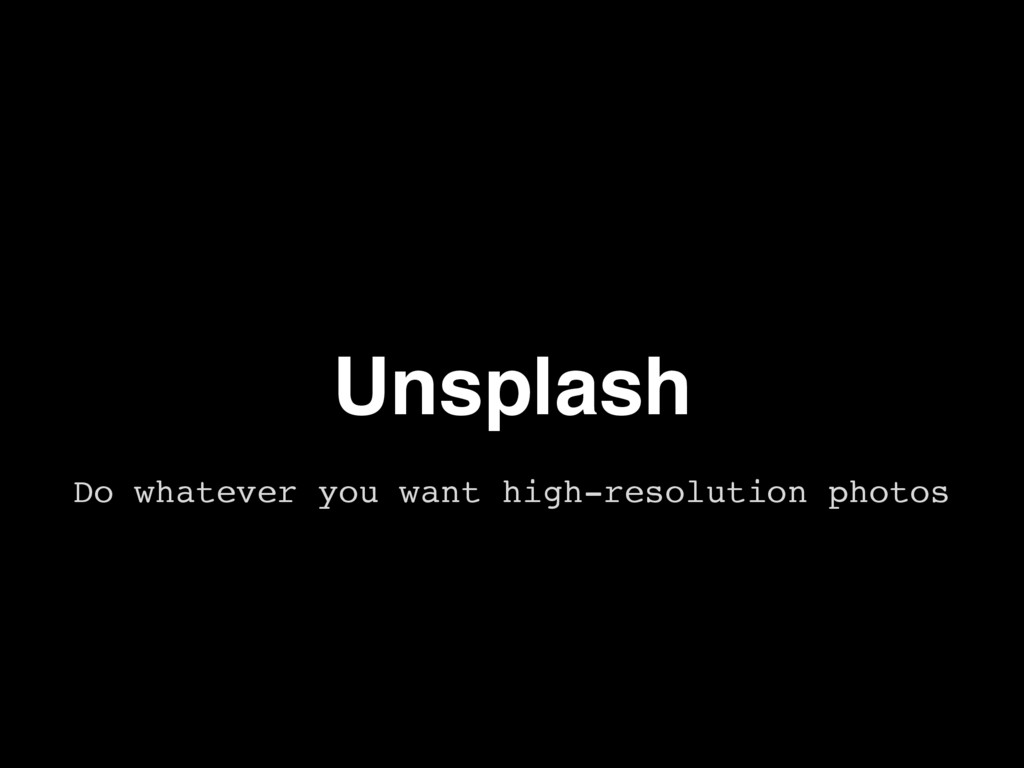Unsplash Do whatever you want high-resolution p...