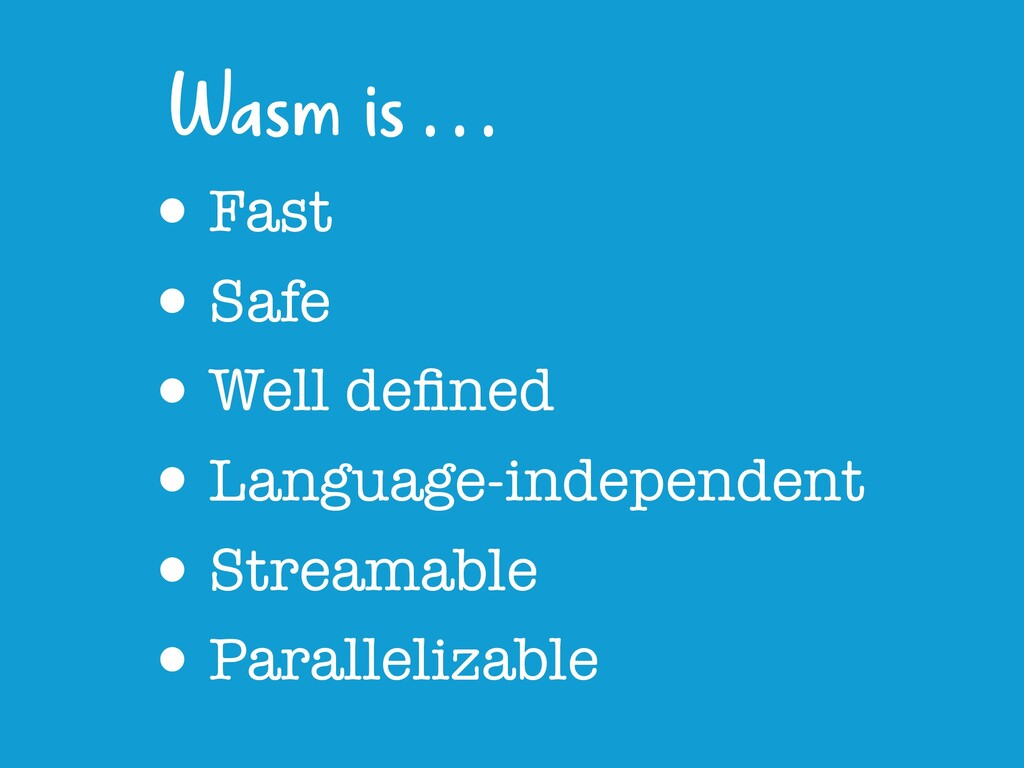 •Fast •Safe •Well defined •Language-independent ...