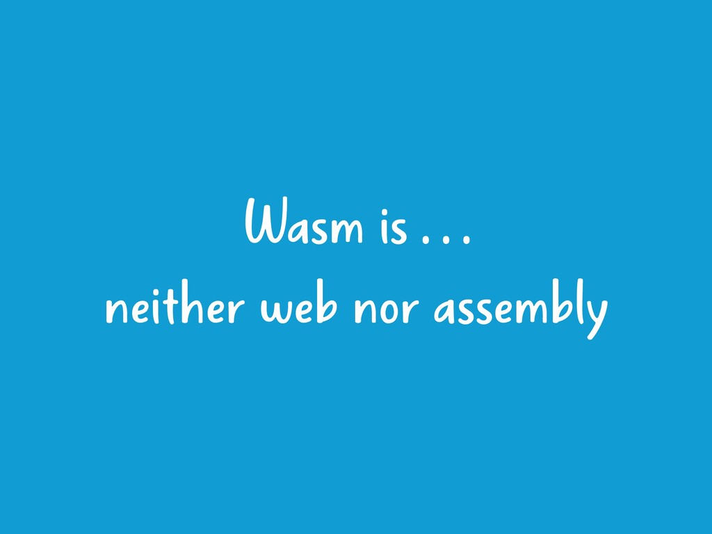 Wasm is . . . 
