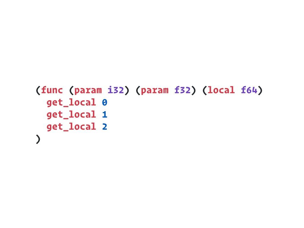 (func (param i32) (param f32) (local f64) get_l...