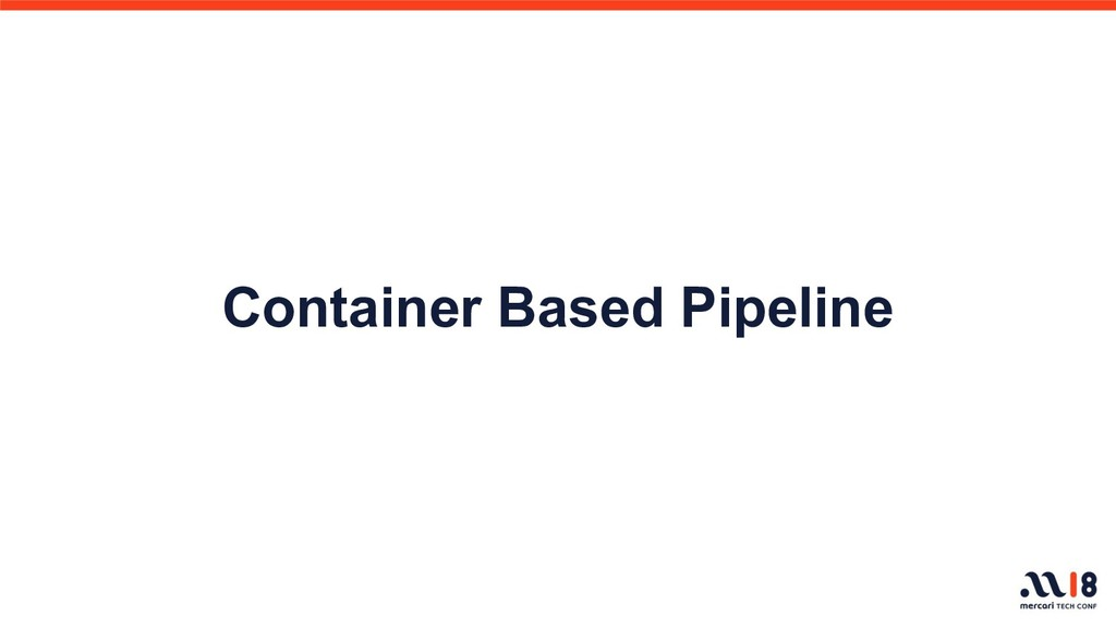 Container Based Pipeline