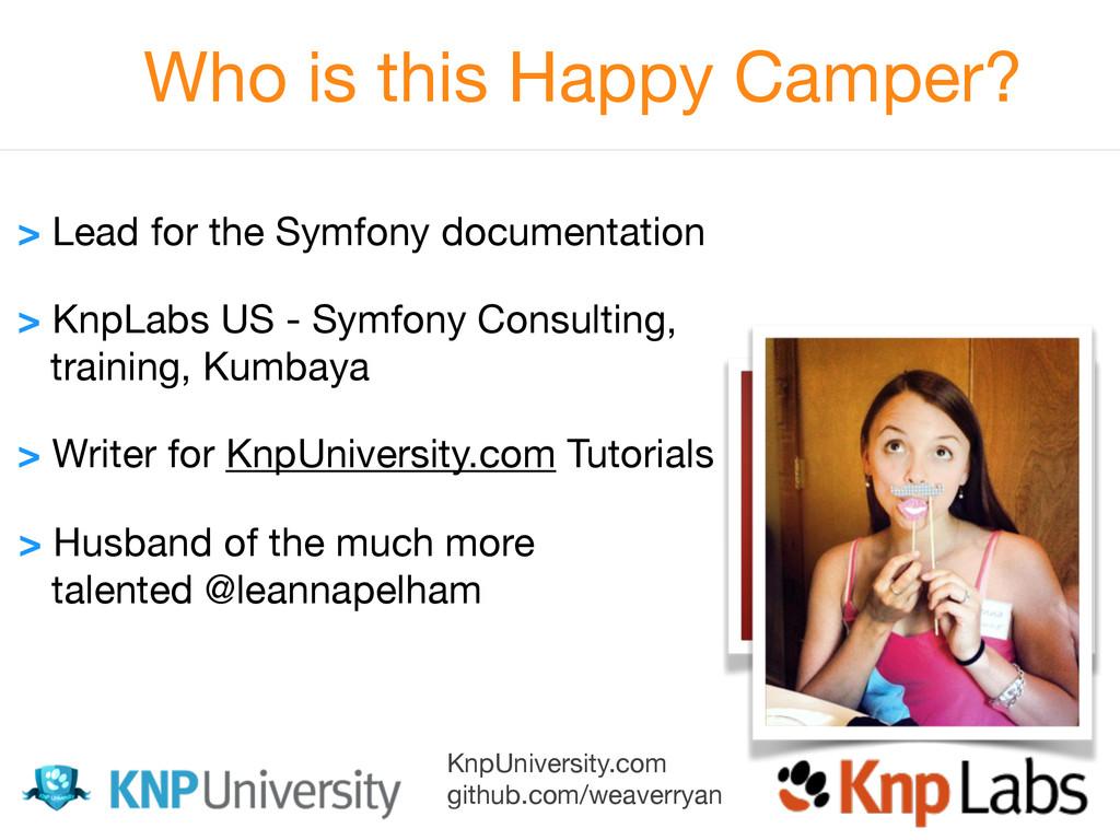 KnpUniversity.com  github.com/weaverryan Who is...
