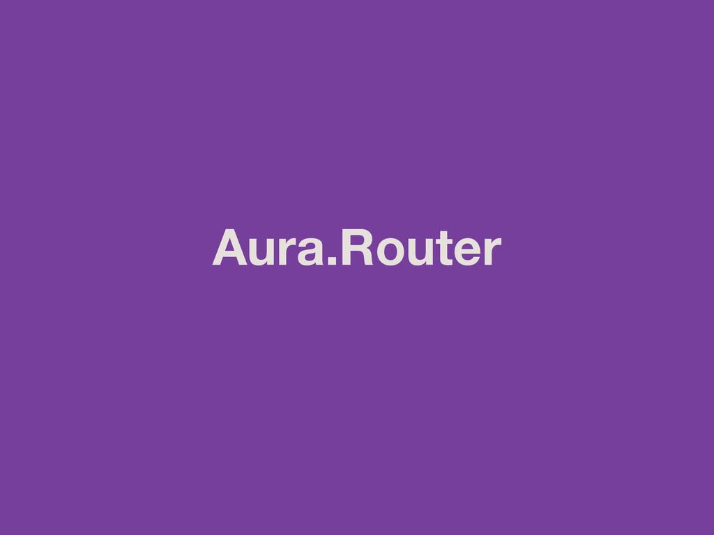 Aura.Router