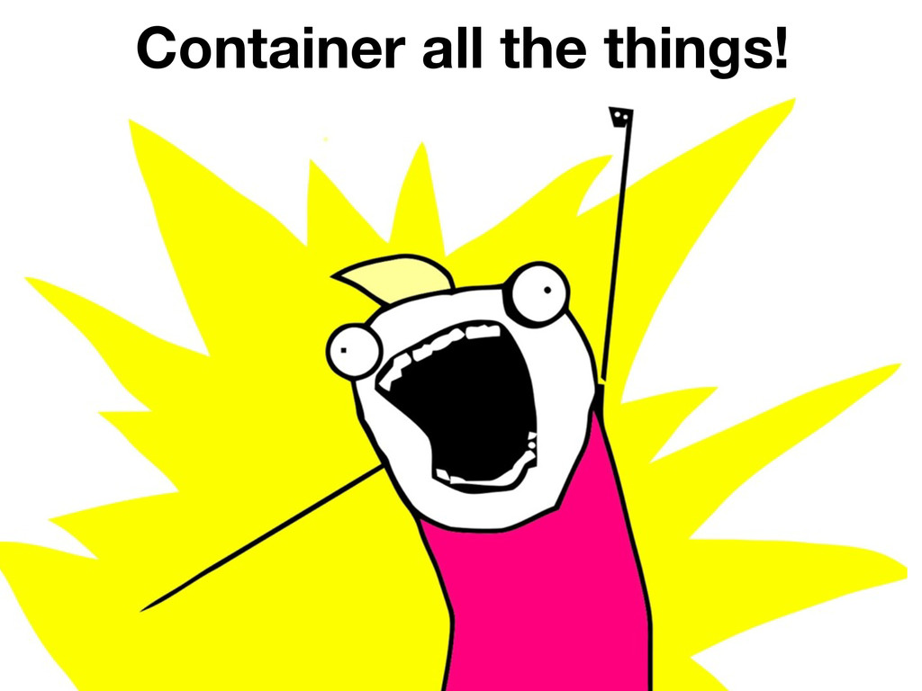 Container all the things!