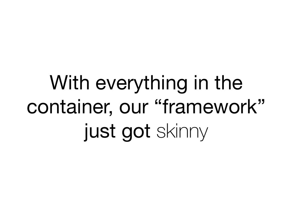 "With everything in the container, our ""framewor..."