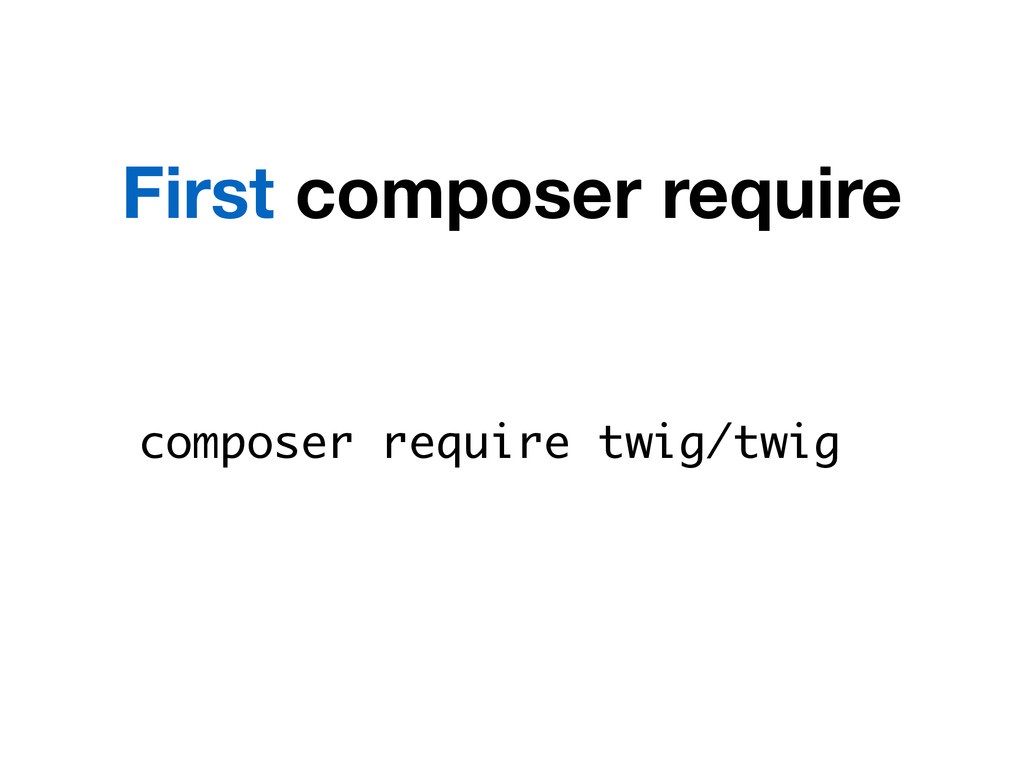 composer require twig/twig First composer requi...
