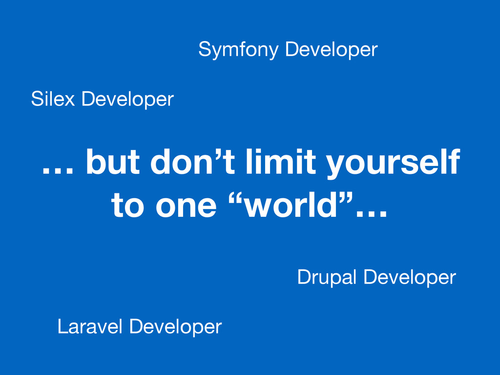"… but don't limit yourself to one ""world""… Symf..."