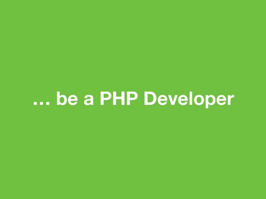 … be a PHP Developer