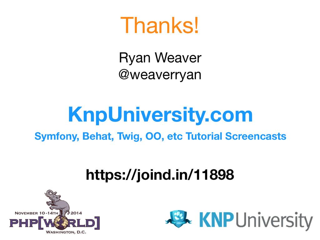Thanks! Ryan Weaver  @weaverryan KnpUniversity...