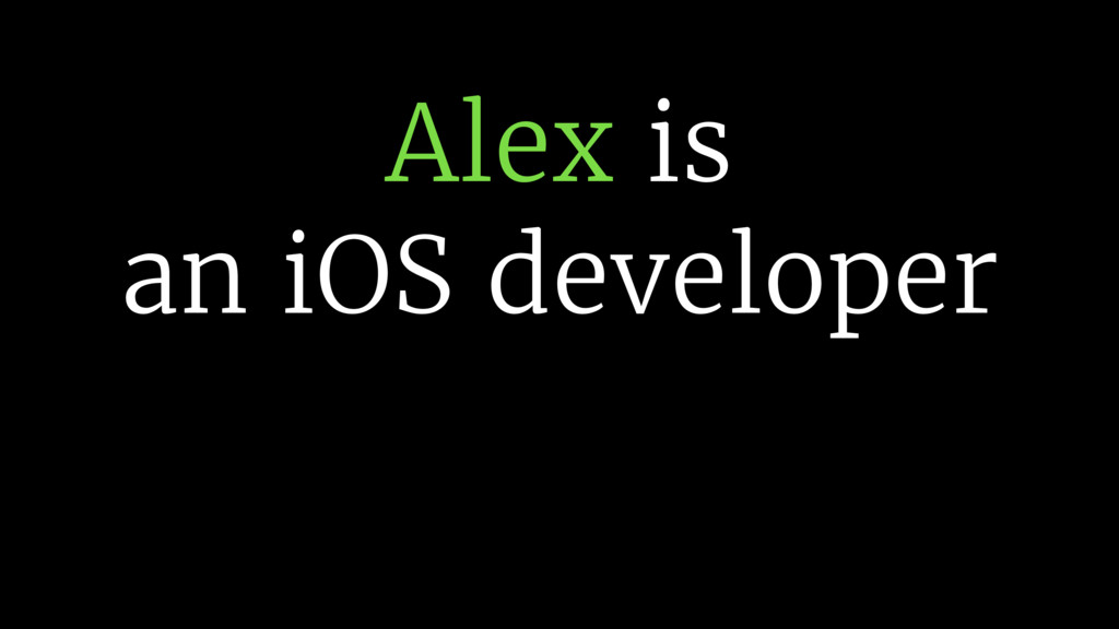 Alex is an iOS developer