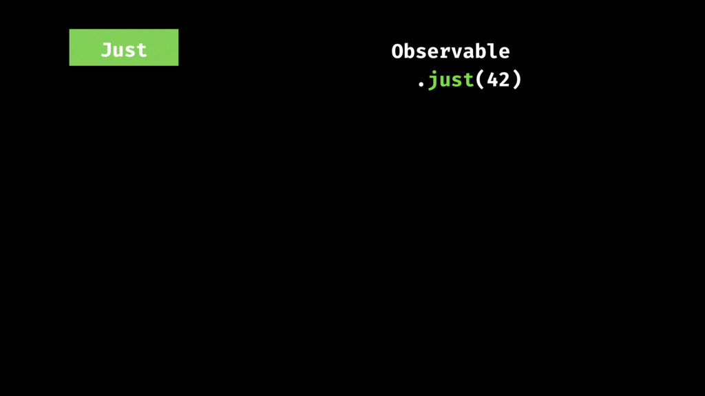 Observable .just(42) Just