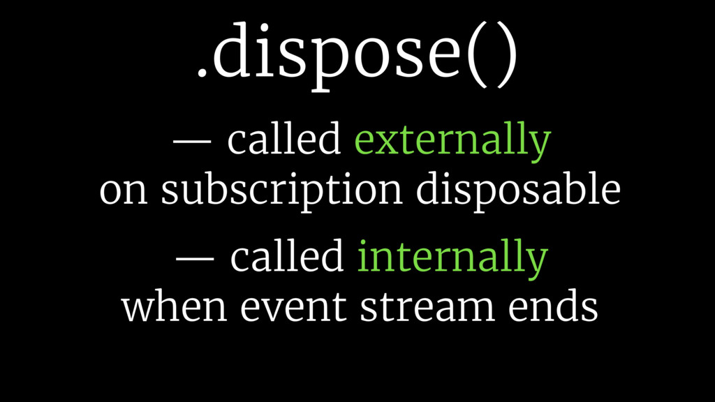 .dispose() — called externally 