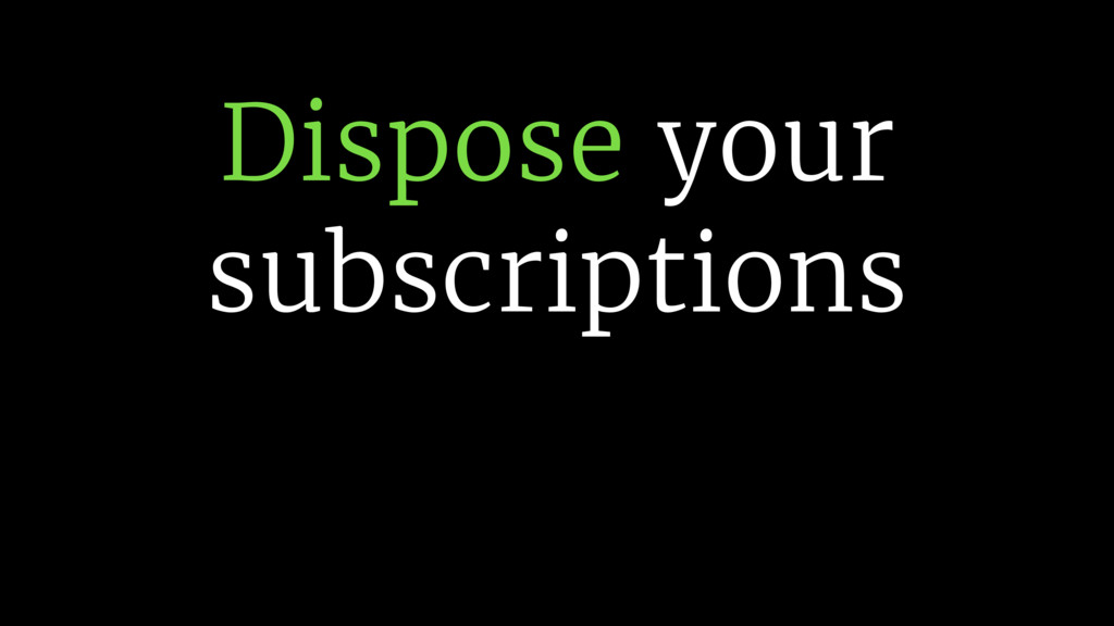 Dispose your subscriptions