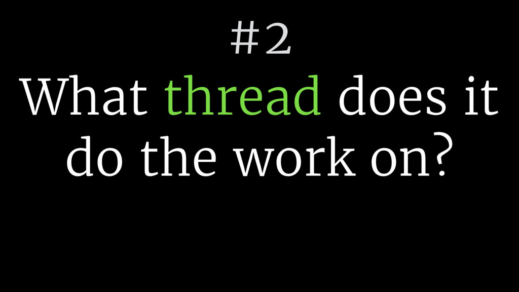 #2 What thread does it do the work on?
