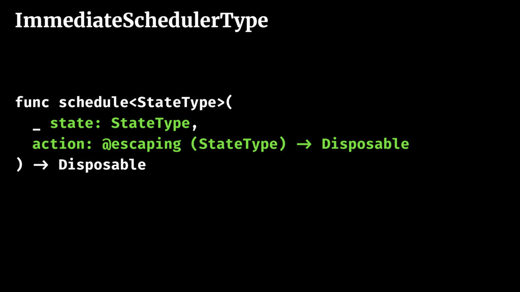 ImmediateSchedulerType func schedule<StateType>...