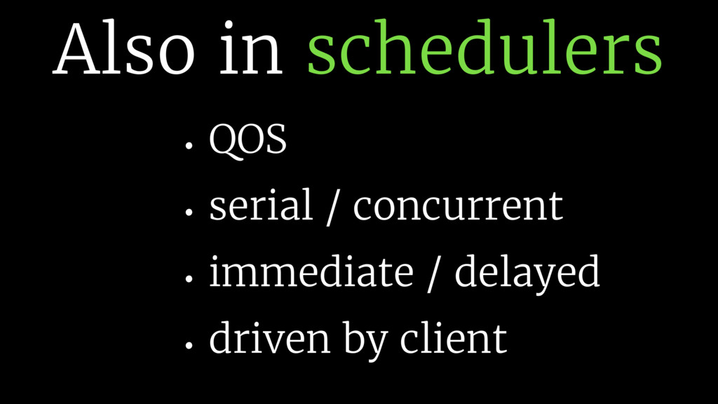 Also in schedulers • QOS • serial / concurrent ...