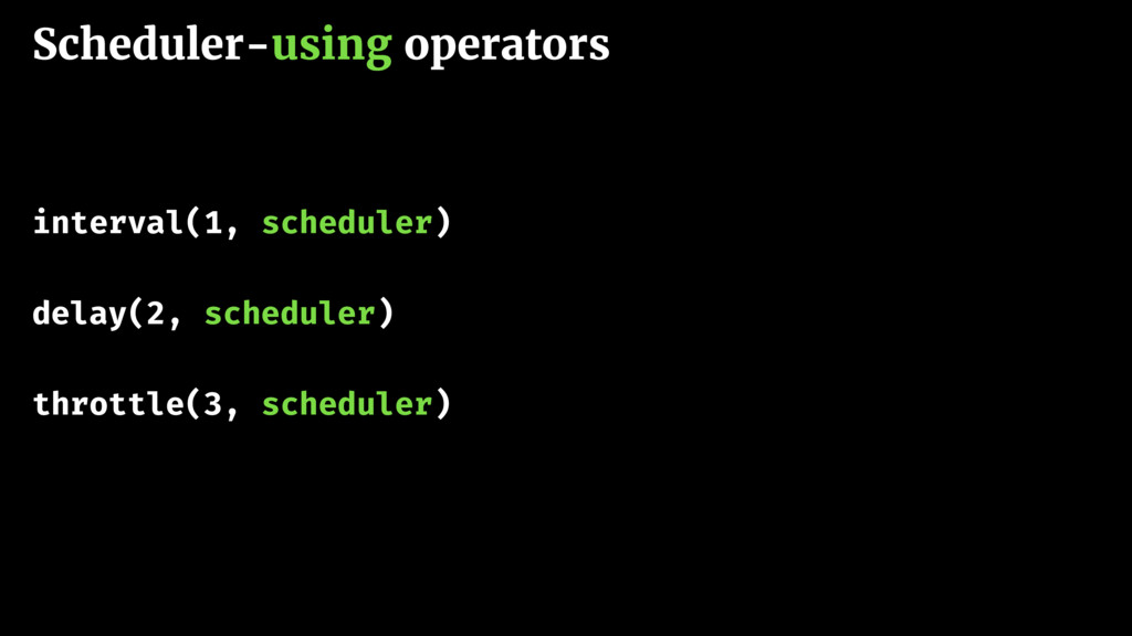 Scheduler-using operators interval(1, scheduler...