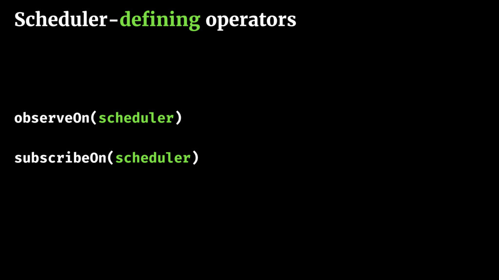 Scheduler-defining operators observeOn(scheduler...