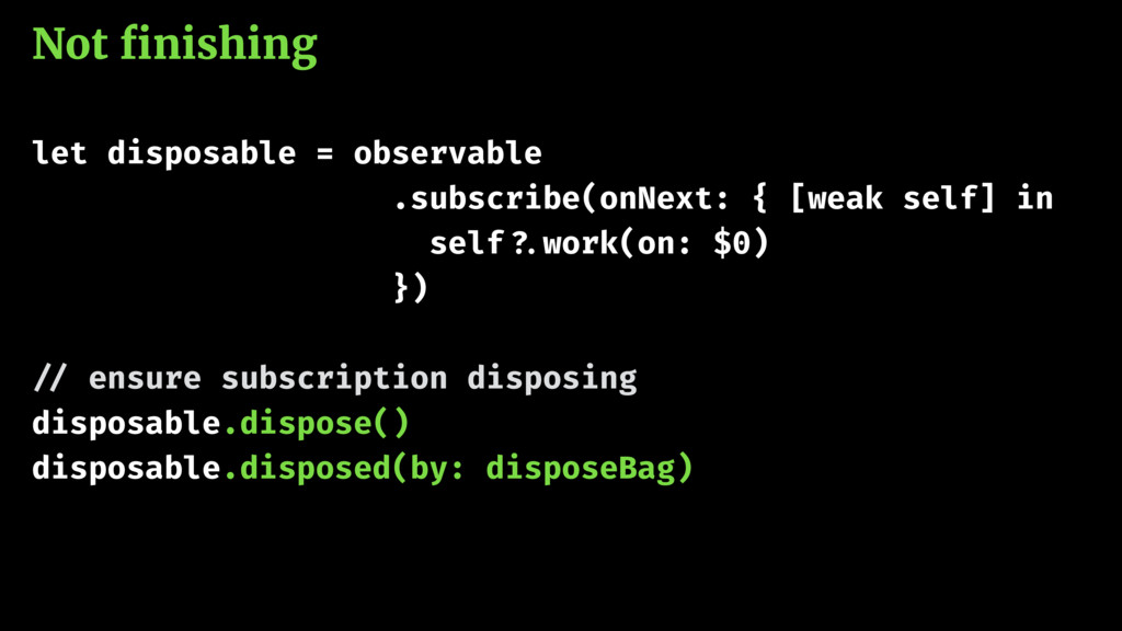 Not finishing let disposable = observable .subsc...