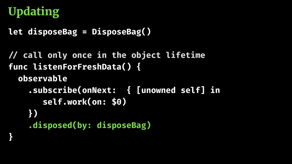 Updating let disposeBag = DisposeBag() !// call...