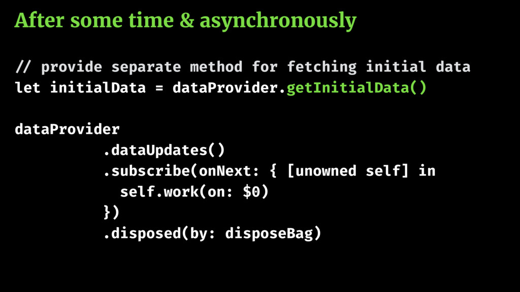After some time & asynchronously !// provide se...