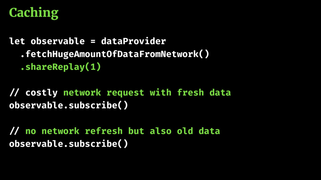 Caching let observable = dataProvider .fetchHug...