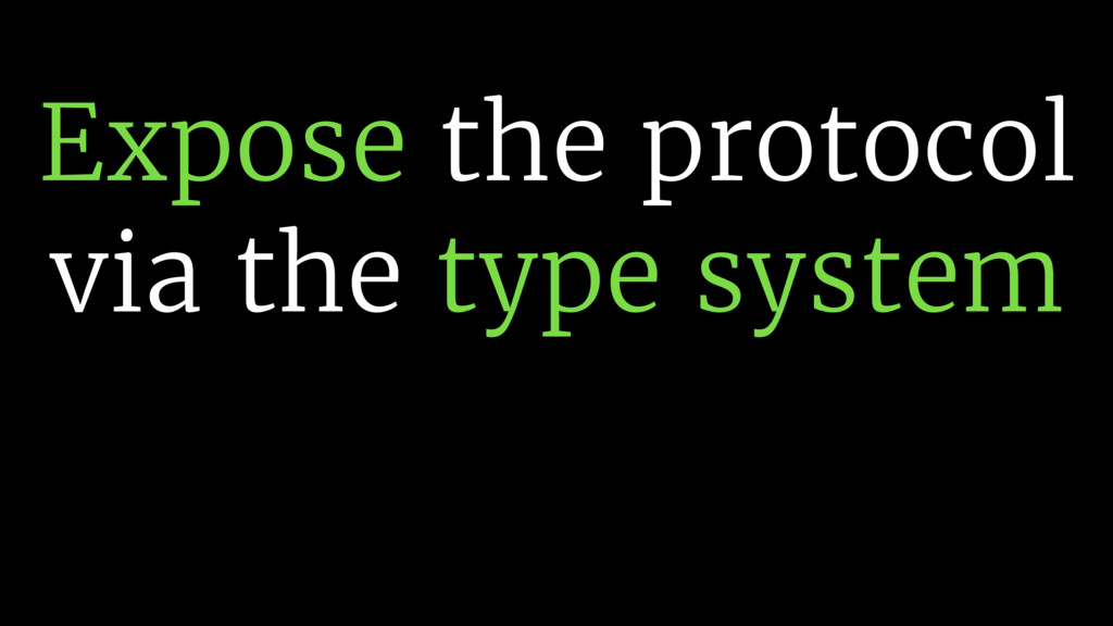 Expose the protocol via the type system