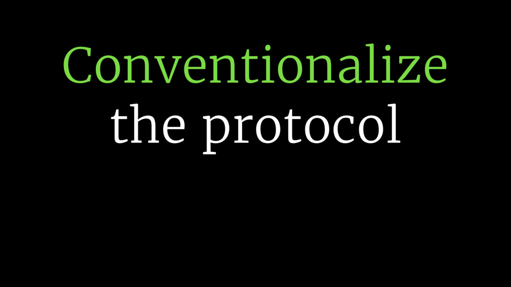 Conventionalize the protocol