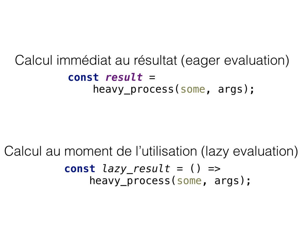 Calcul immédiat au résultat (eager evaluation) ...