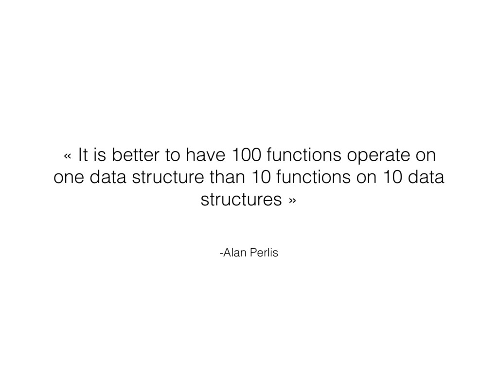 -Alan Perlis « It is better to have 100 functio...