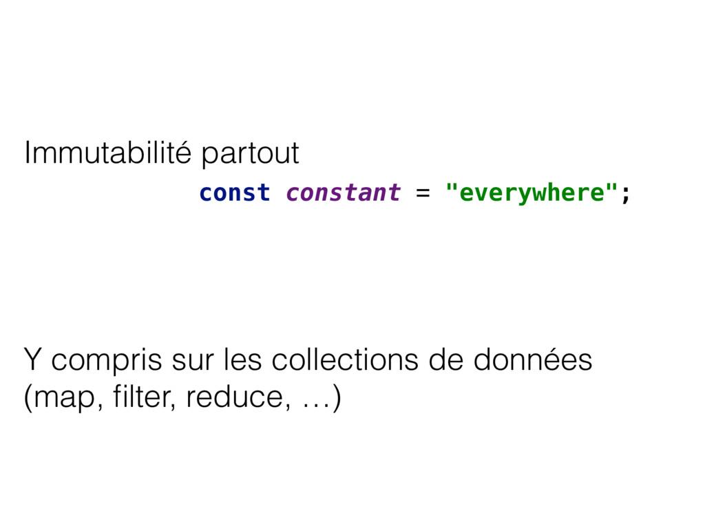 """Immutabilité partout const constant = """"everywhe..."""