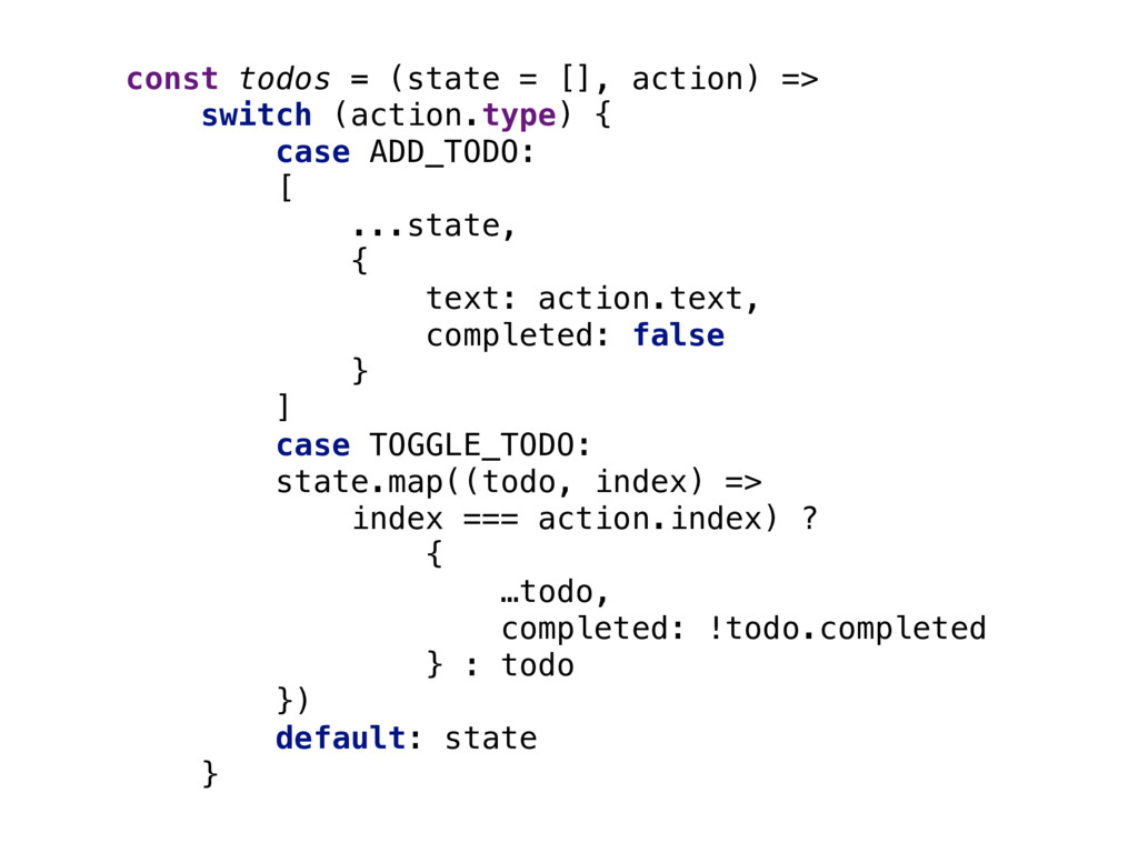const todos = (state = [], action) => switch (...