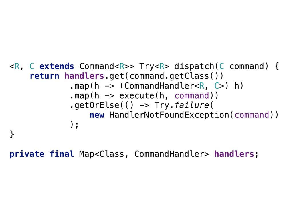 <R, C extends Command<R>> Try<R> dispatch(C com...