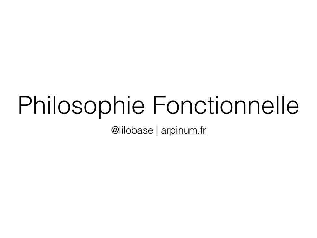 Philosophie Fonctionnelle @lilobase | arpinum.fr