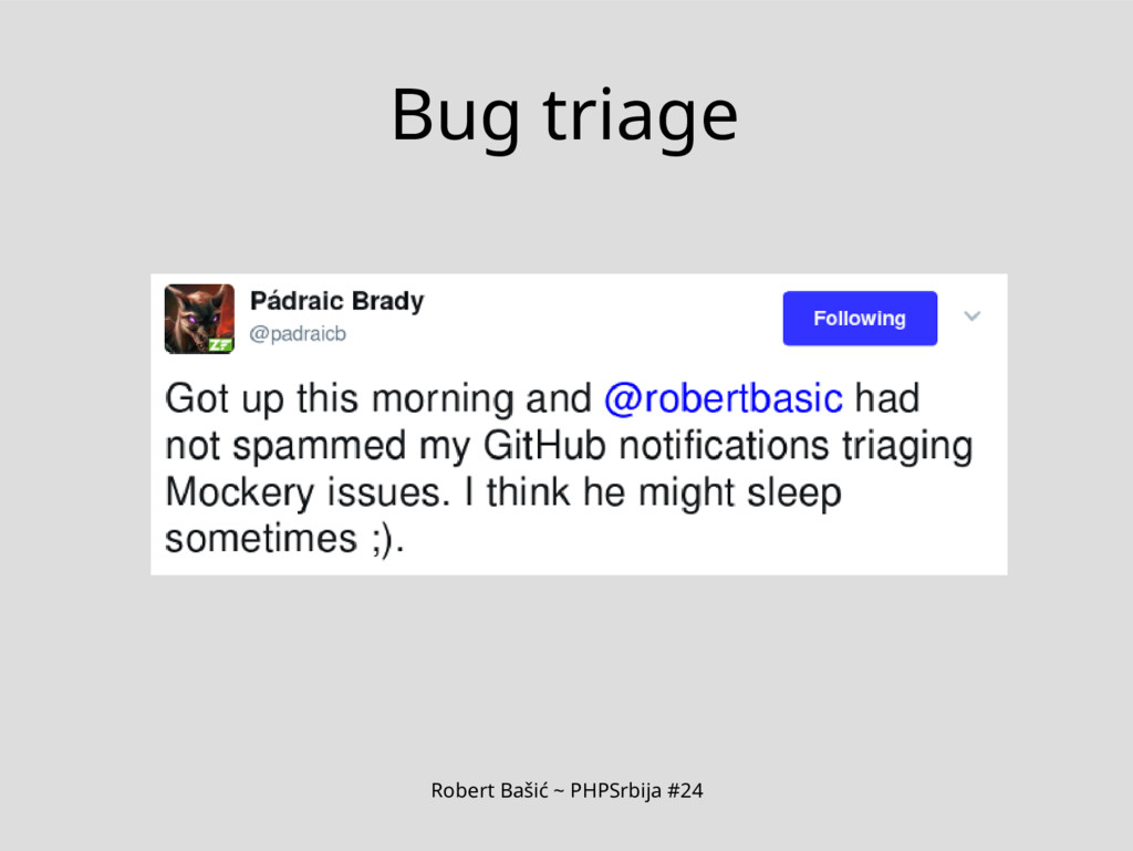Robert Bašić ~ PHPSrbija #24 Bug triage