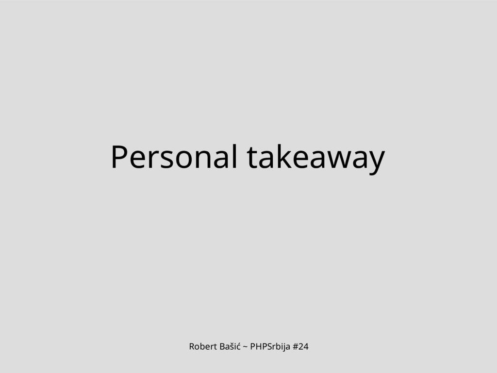 Robert Bašić ~ PHPSrbija #24 Personal takeaway