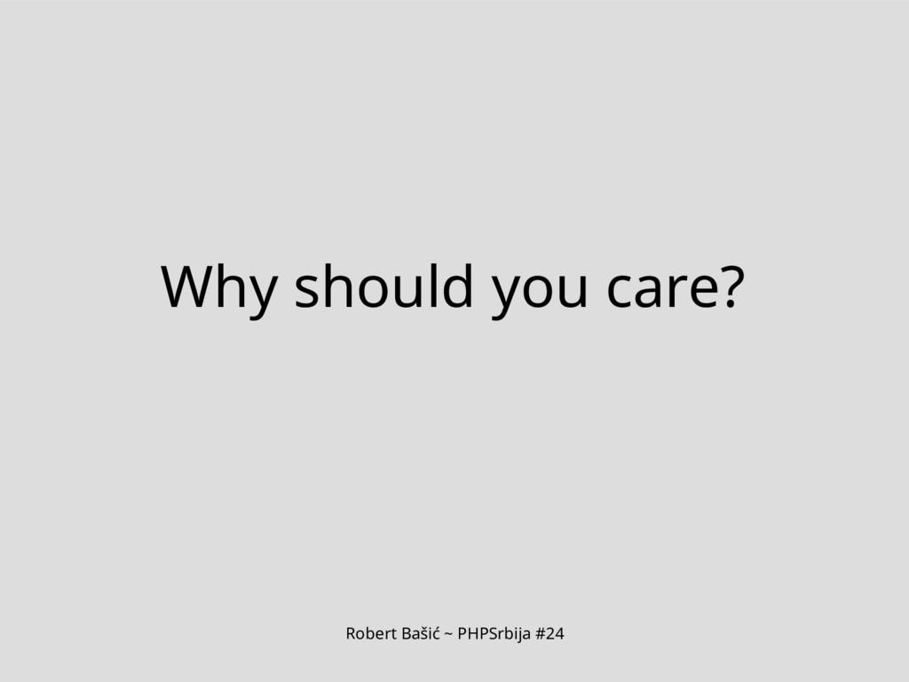 Robert Bašić ~ PHPSrbija #24 Why should you car...