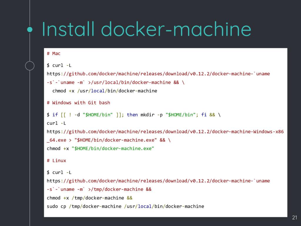 Install docker-machine # Mac $ curl -L https://...