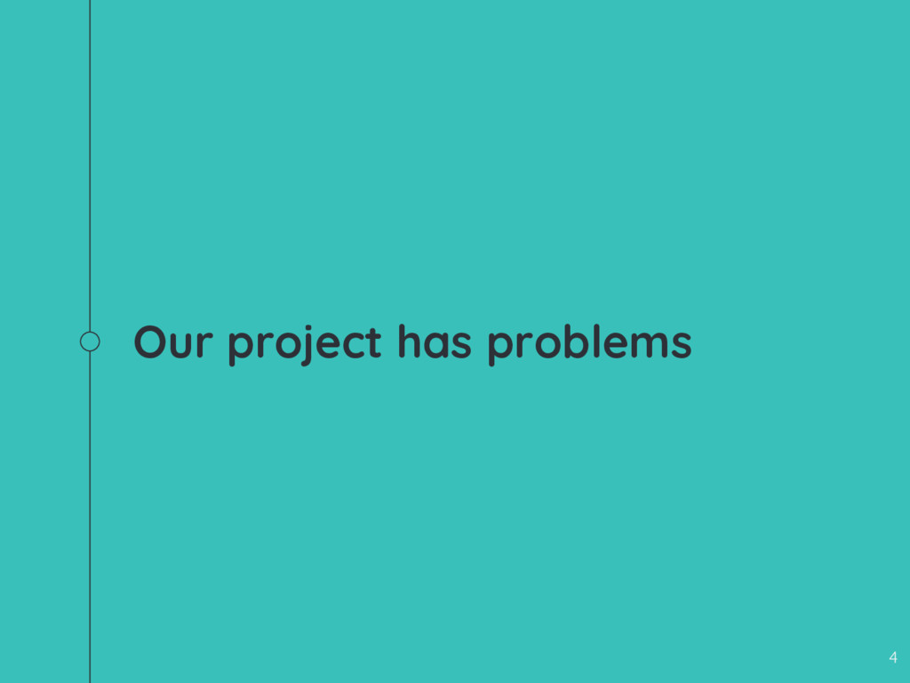 Our project has problems 4